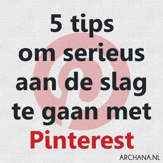 PINTEREST: 5 tips om serieus aan de slag te gaan met Pinterest | ARCHANA.NL